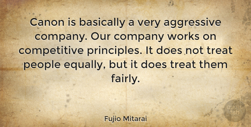 Fujio Mitarai Quote About People, Doe, Principles: Canon Is Basically A Very...