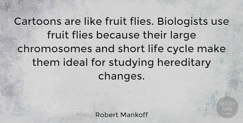 Robert Mankoff Quote About Short Life, Fruit Flies, Cartoon: Cartoons Are Like Fruit Flies...