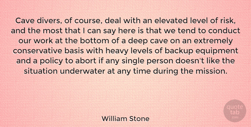 William Stone Quote About Backup, Basis, Bottom, Cave, Conduct: Cave Divers Of Course Deal...