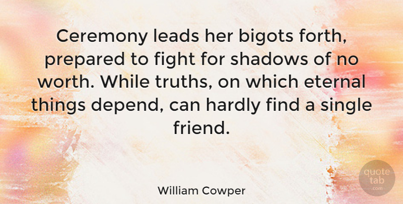 William Cowper Quote About Truth, Fighting, Shadow: Ceremony Leads Her Bigots Forth...