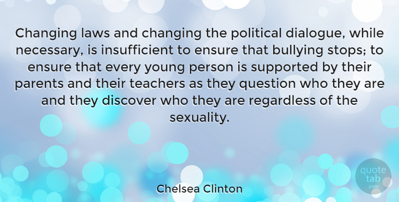 Chelsea Clinton Quote About Changing, Discover, Ensure, Laws, Question: Changing Laws And Changing The...