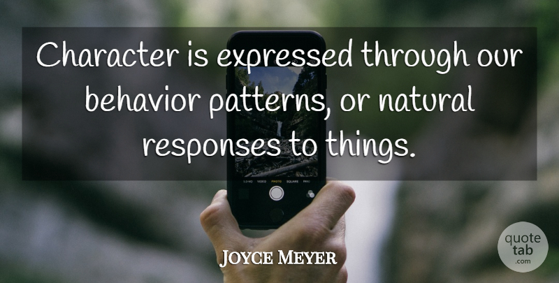 Joyce Meyer Quote About Motivational, Character, Patterns: Character Is Expressed Through Our...