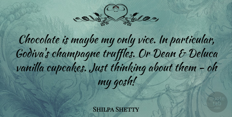 Shilpa Shetty Quote About Champagne, Dean, Maybe, Vanilla: Chocolate Is Maybe My Only...