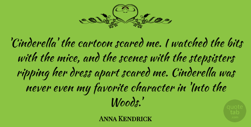 Anna Kendrick Quote About Apart, Bits, Cartoon, Cinderella, Favorite: Cinderella The Cartoon Scared Me...