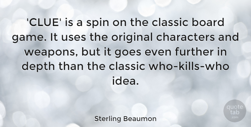 Sterling Beaumon Quote About Board, Characters, Depth, Further, Goes: Clue Is A Spin On...