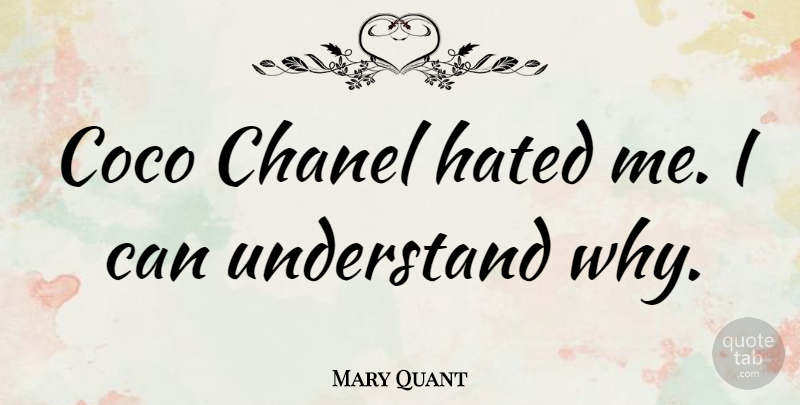 Mary Quant Quote About undefined: Coco Chanel Hated Me I...