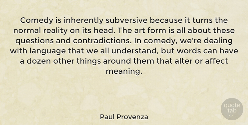Paul Provenza Quote About Affect, Alter, Art, Comedy, Dealing: Comedy Is Inherently Subversive Because...