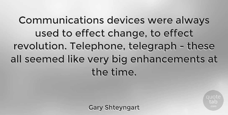Gary Shteyngart Quote About Communication, Enhancement, Telephones: Communications Devices Were Always Used...