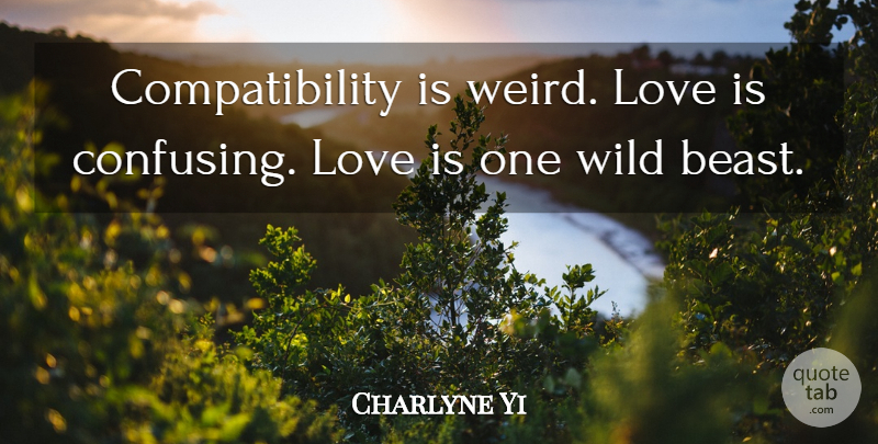 Charlyne Yi Quote About Love Is, Confusing, Beast: Compatibility Is Weird Love Is...