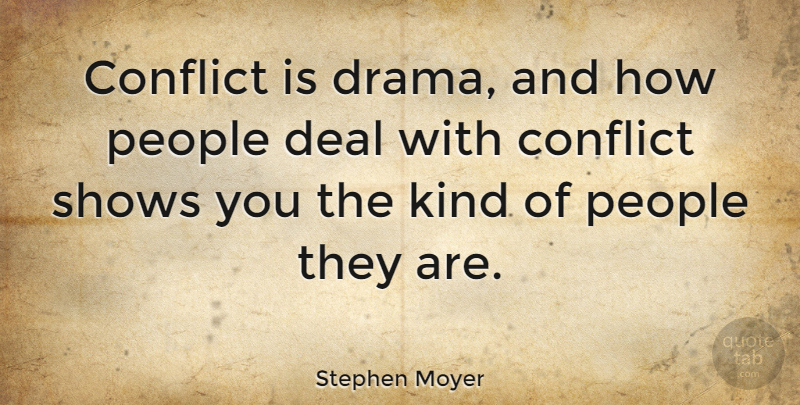 Stephen Moyer Quote About Drama, People, Kind: Conflict Is Drama And How...