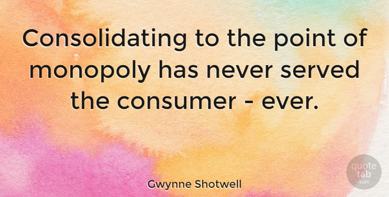 Gwynne Shotwell Quote About Served: Consolidating To The Point Of...