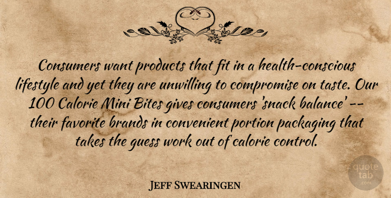 Jeff Swearingen Quote About Bites, Brands, Compromise, Consumers, Convenient: Consumers Want Products That Fit...
