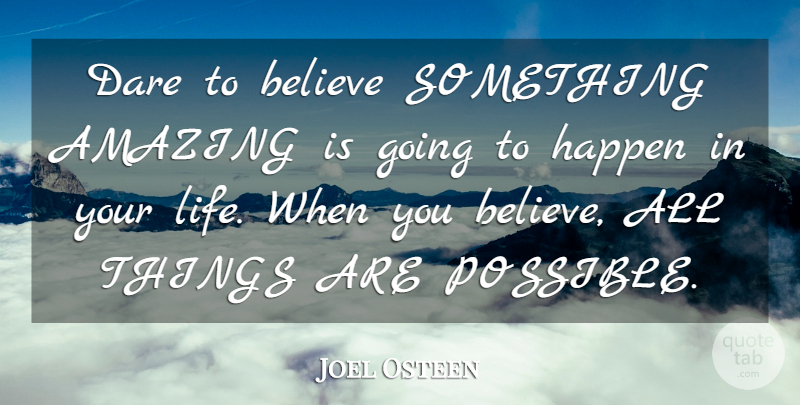 Joel Osteen Quote About Believe, Dare, All Things: Dare To Believe Something Amazing...