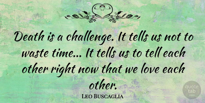 Leo Buscaglia Quote About Love, Death, Positivity: Death Is A Challenge It...