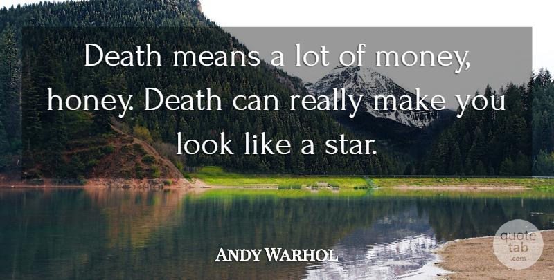Andy Warhol Quote About Art, Stars, Mean: Death Means A Lot Of...