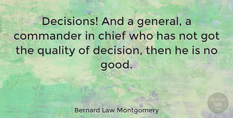 Bernard Law Montgomery Quote About Decision, Quality, Chiefs: Decisions And A General A...