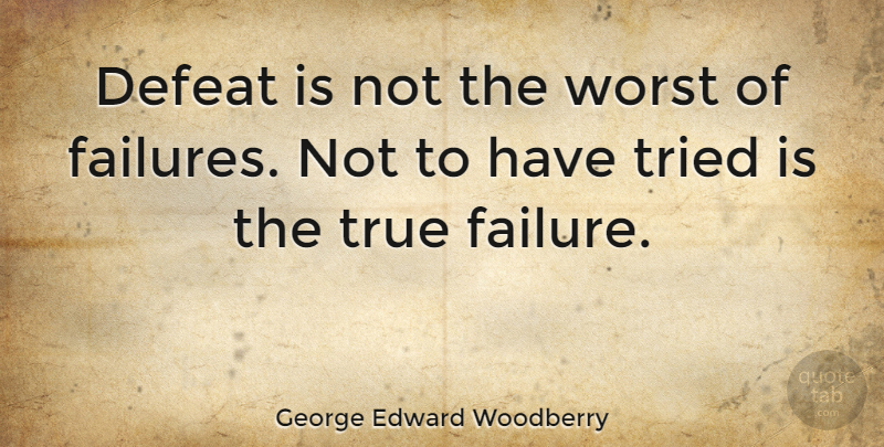 George Edward Woodberry Quote About Inspirational, Success, Motivational Sports: Defeat Is Not The Worst...