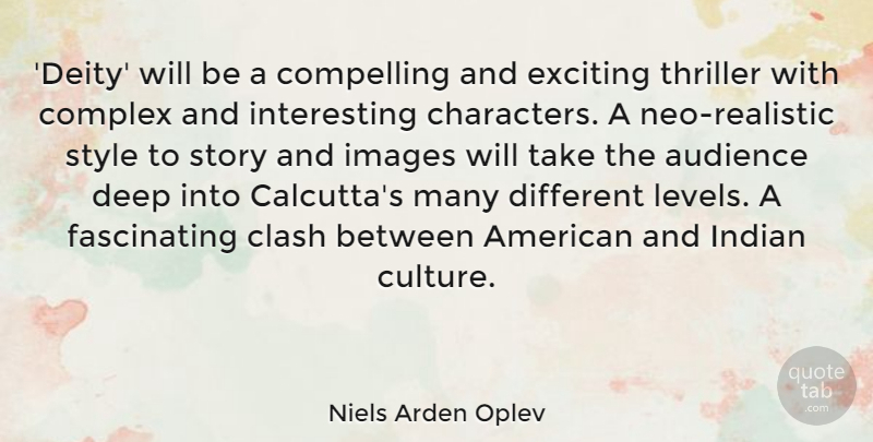 Niels Arden Oplev Quote About Audience, Clash, Compelling, Complex, Exciting: Deity Will Be A Compelling...