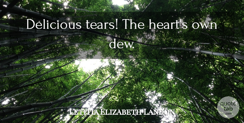 Letitia Elizabeth Landon Quote About Broken Heart, Tears, Dew: Delicious Tears The Hearts Own...
