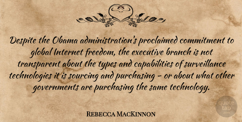 Rebecca MacKinnon Quote About Branch, Commitment, Despite, Executive, Freedom: Despite The Obama Administrations Proclaimed...