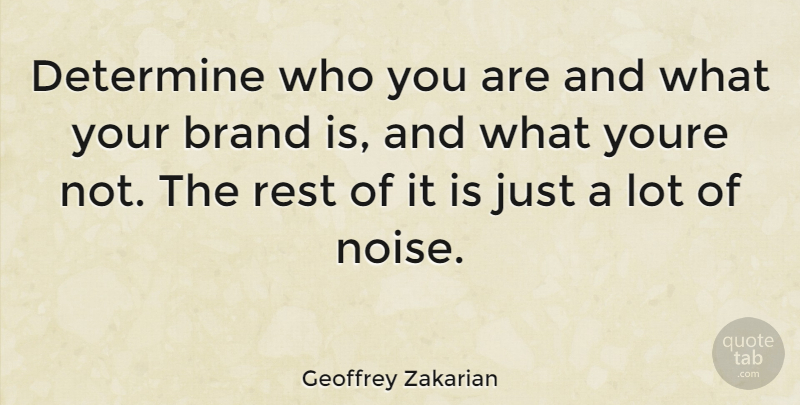 Geoffrey Zakarian Quote About Noise, Determine, Brands: Determine Who You Are And...