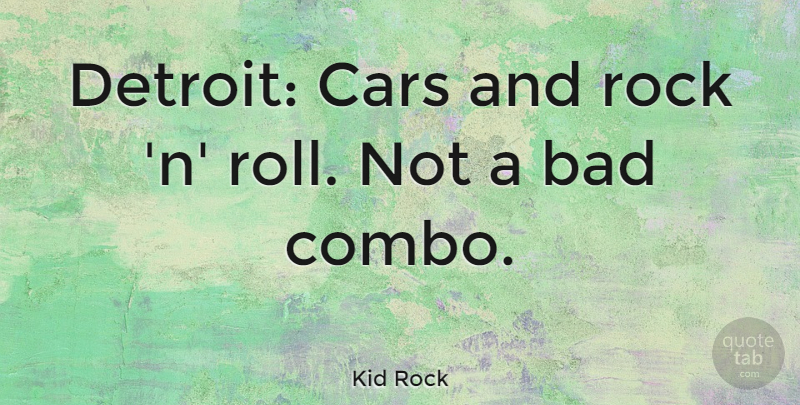 Kid Rock Quote About Rocks, Car, Rock N Roll: Detroit Cars And Rock N...