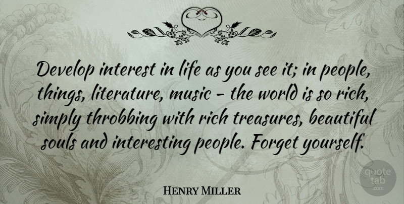 Henry Miller Quote About Develop, Forget, Interest, Life, Music: Develop Interest In Life As...