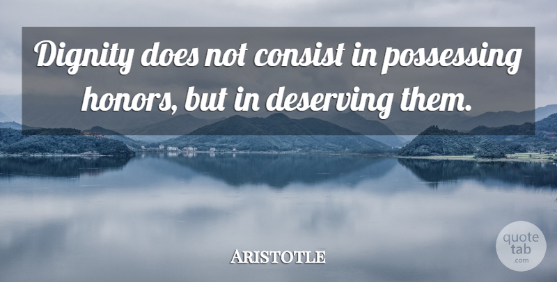 Aristotle Quote About Inspirational, Wisdom, Respect: Dignity Does Not Consist In...