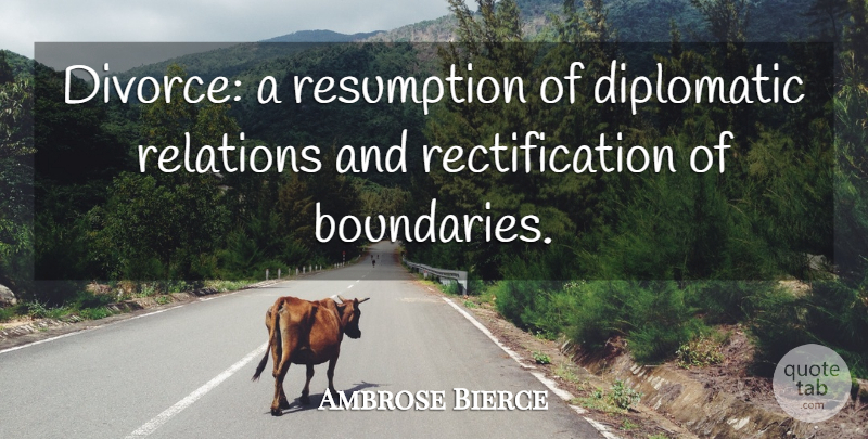 Ambrose Bierce Quote About Divorce, Diplomatic Relations, Boundaries: Divorce A Resumption Of Diplomatic...
