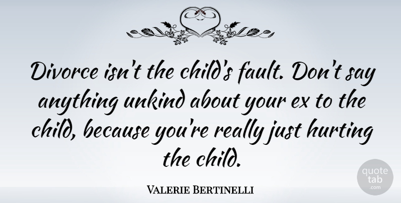 Valerie Bertinelli Quote About Hurt, Children, Divorce: Divorce Isnt The Childs Fault...