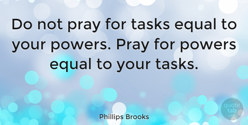 Phillips Brooks Quote About Inspirational, Motivational, Hope: Do Not Pray For Tasks...