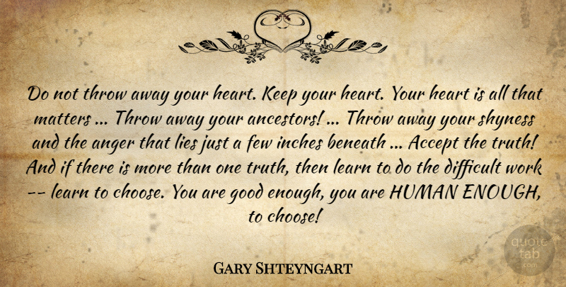 Gary Shteyngart Quote About Lying, Heart, Difficult Work: Do Not Throw Away Your...