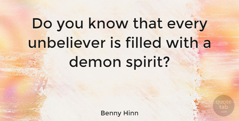 Benny Hinn Quote About Spirit, Demon, Filled: Do You Know That Every...