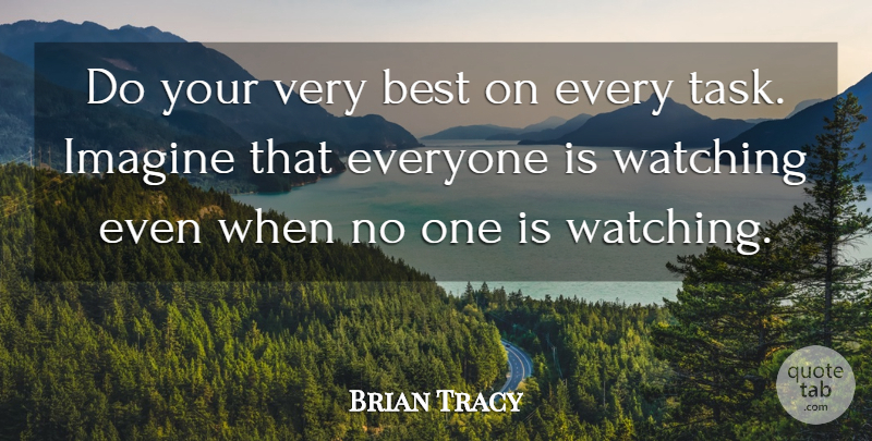Brian Tracy Quote About Life, Motivational, Tasks: Do Your Very Best On...