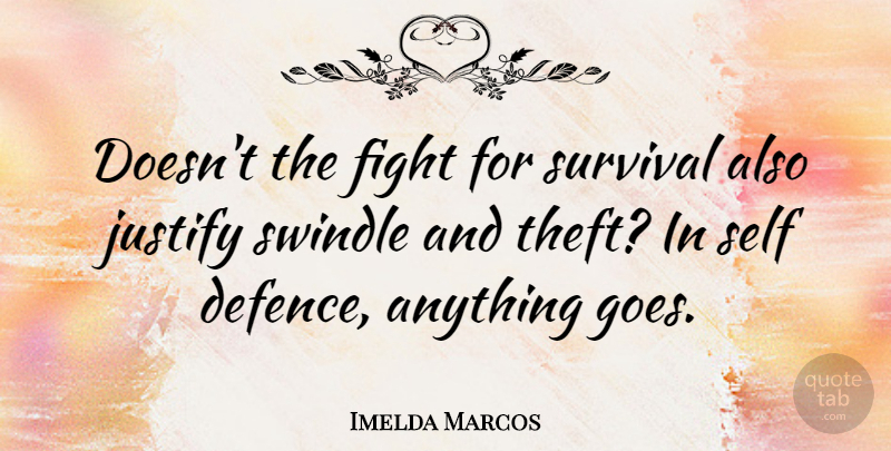 Imelda Marcos Quote About Fighting, Self, Survival: Doesnt The Fight For Survival...