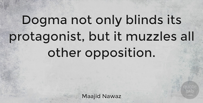 Maajid Nawaz Quote About undefined: Dogma Not Only Blinds Its...