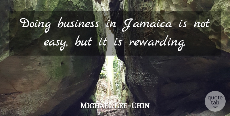 Michael Lee-Chin Quote About Jamaica, Easy: Doing Business In Jamaica Is...