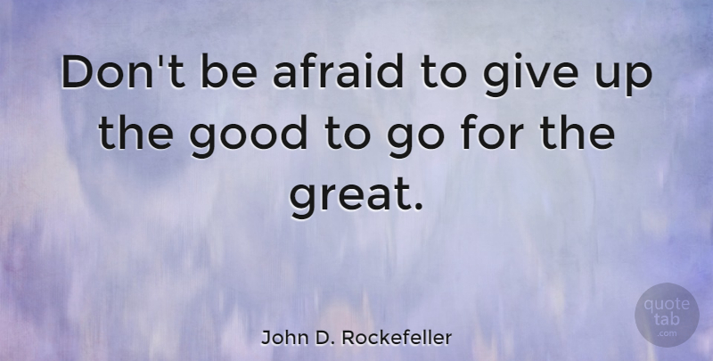 John D. Rockefeller Quote About Inspirational, Motivational, Positive: Dont Be Afraid To Give...