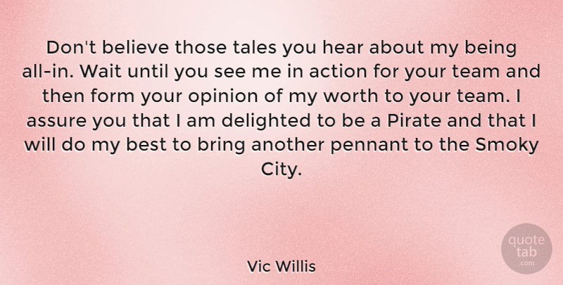 Vic Willis Quote About Assure, Believe, Best, Bring, Delighted: Dont Believe Those Tales You...