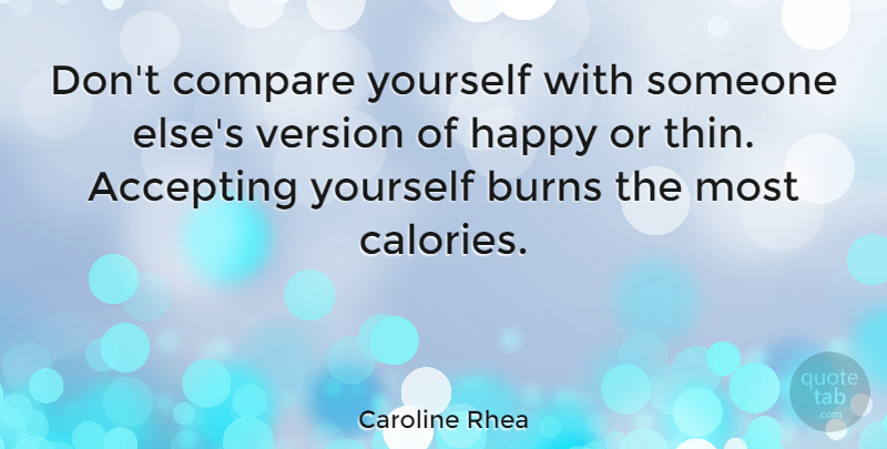 Caroline Rhea Quote About Accepting Yourself, Calories, Compare: Dont Compare Yourself With Someone...