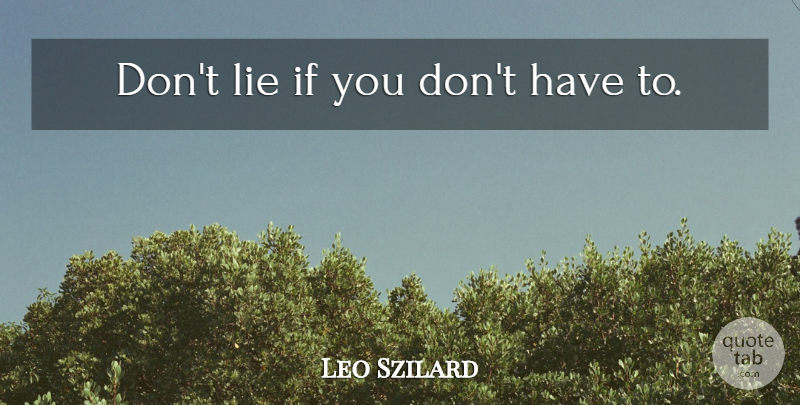 Leo Szilard Quote About Lying, Dont Lie, Ifs: Dont Lie If You Dont...
