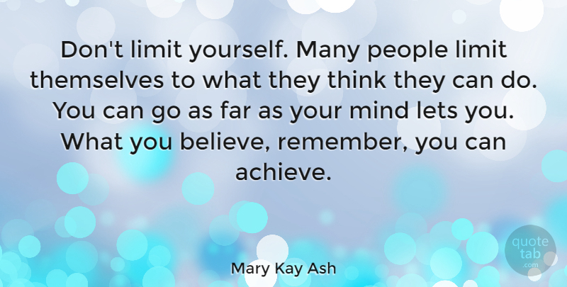 Mary Kay Ash Quote About Inspirational, Motivational, Success: Dont Limit Yourself Many People...