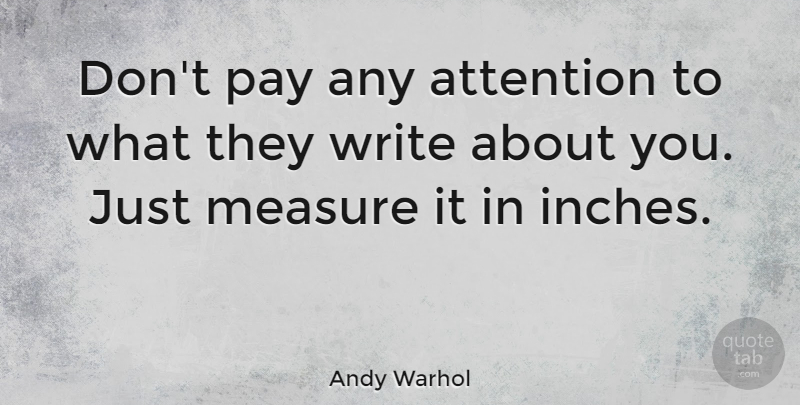 Andy Warhol Quote About Art, Powerful, Writing: Dont Pay Any Attention To...
