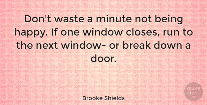 Brooke Shields Quote About Inspirational, Being Happy, Wise: Dont Waste A Minute Not...