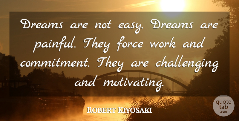 Robert Kiyosaki Quote About Dream, Commitment, Challenges: Dreams Are Not Easy Dreams...