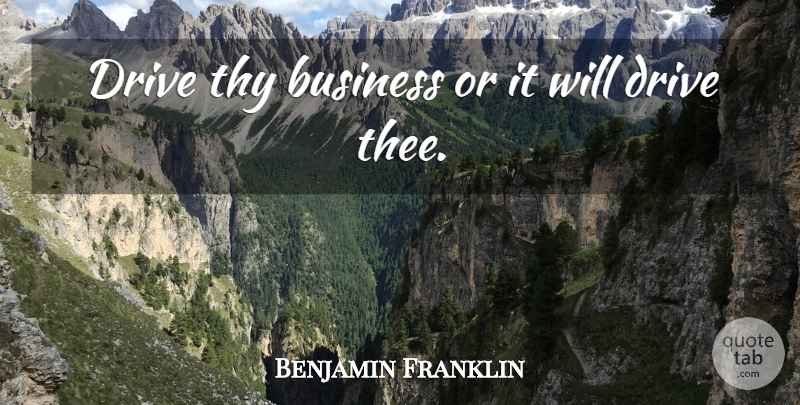 Benjamin Franklin Quote About Business, Thee, Awe Inspiring: Drive Thy Business Or It...