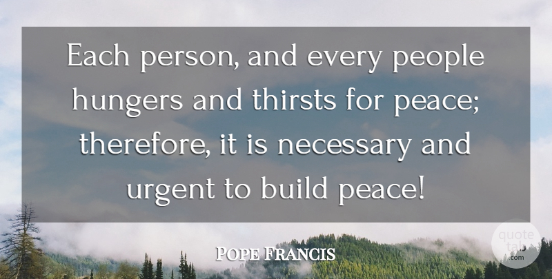 Pope Francis Quote About People, Hunger And Thirst, Persons: Each Person And Every People...