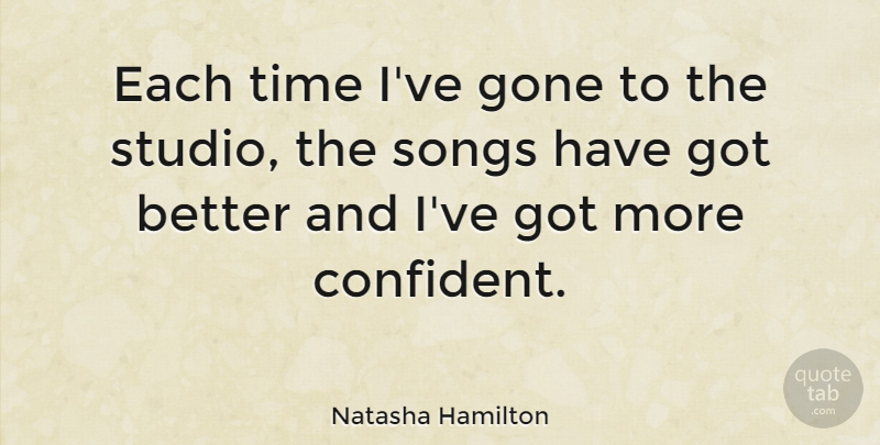 Natasha Hamilton Quote About Song, Gone, Studios: Each Time Ive Gone To...