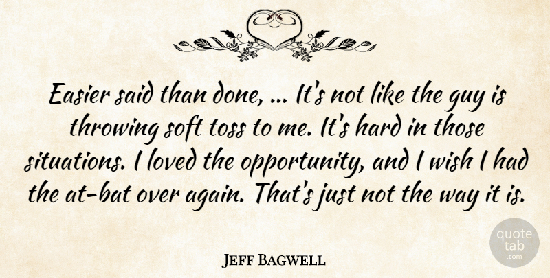 Jeff Bagwell Quote About Easier, Guy, Hard, Loved, Soft: Easier Said Than Done Its...