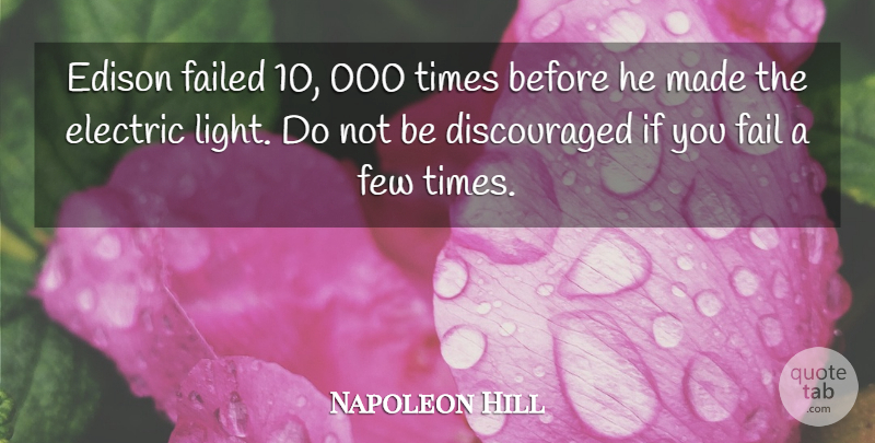 Napoleon Hill Quote About Edison, Electric, Failed, Few, Inspirational: Edison Failed 10 000 Times...